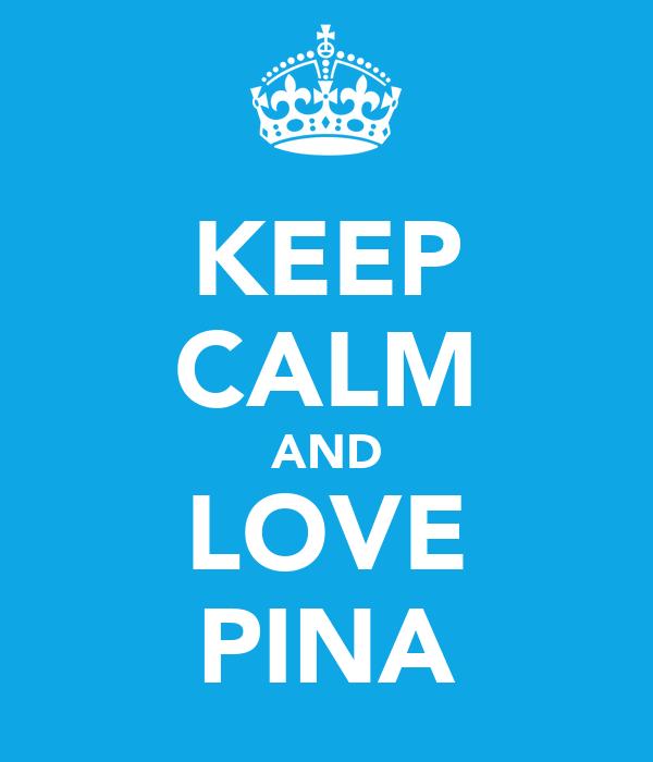 KEEP CALM AND LOVE PINA