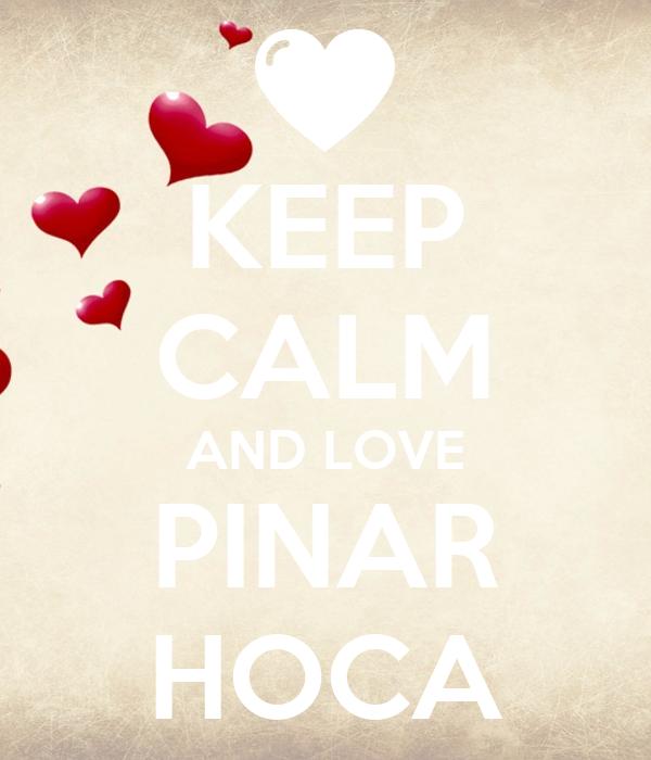 KEEP CALM AND LOVE PINAR HOCA