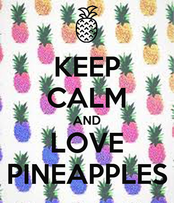 KEEP CALM AND LOVE PINEAPPLES