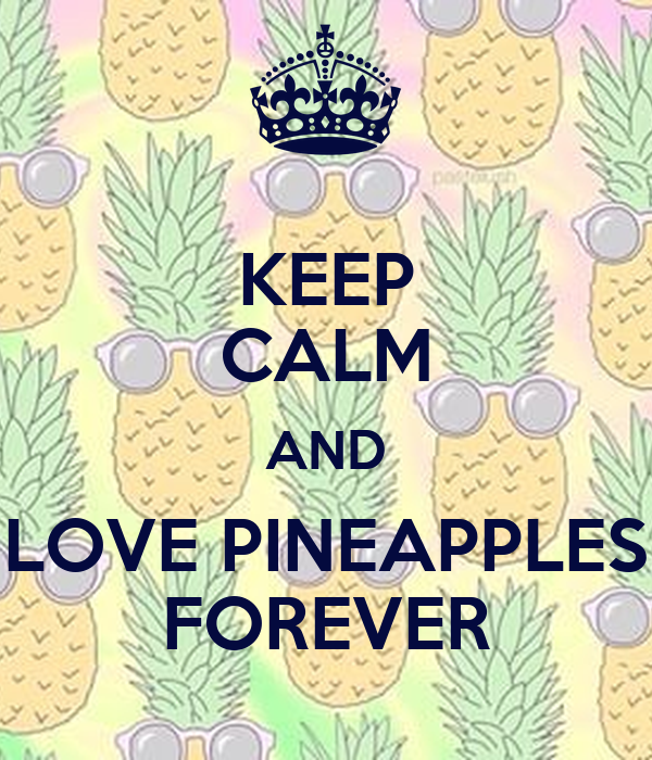 KEEP CALM AND LOVE PINEAPPLES FOREVER