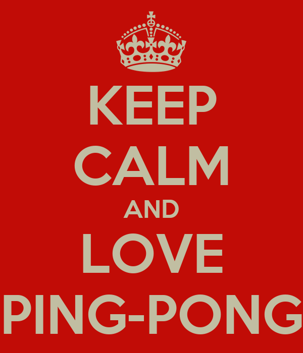 KEEP CALM AND LOVE PING-PONG
