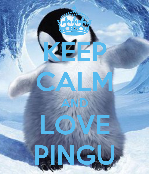 KEEP CALM AND LOVE PINGU