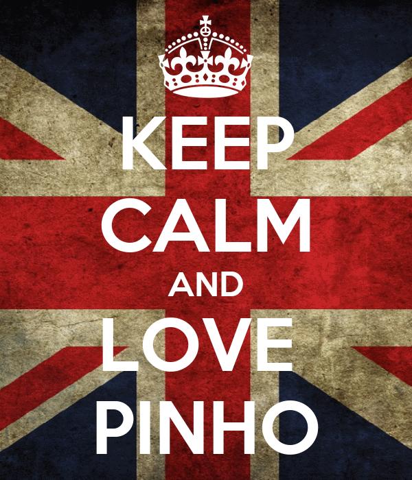 KEEP CALM AND LOVE  PINHO