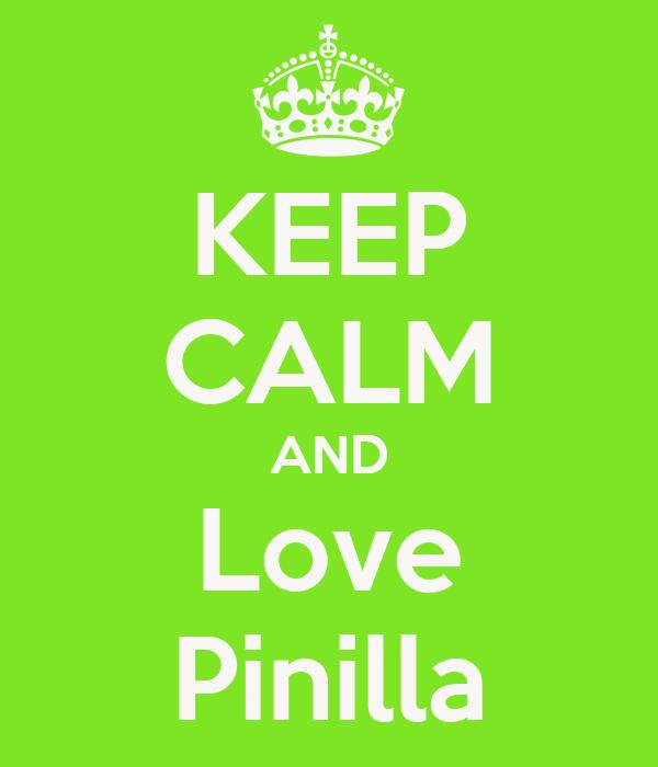 KEEP CALM AND Love Pinilla