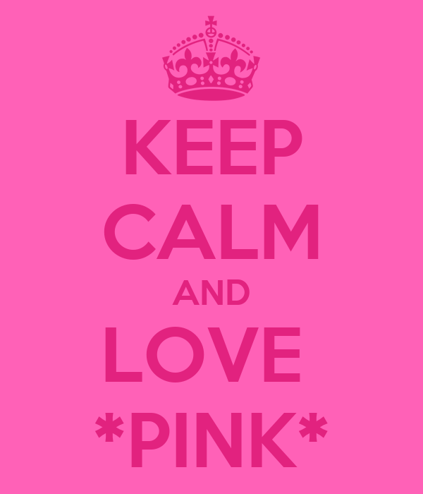 KEEP CALM AND LOVE  *PINK*