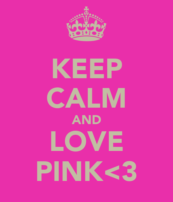 KEEP CALM AND LOVE PINK<3