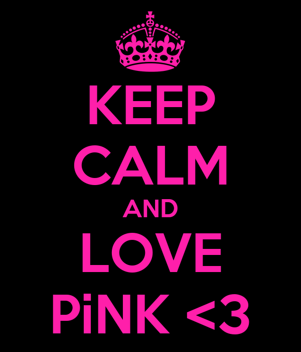 KEEP CALM AND LOVE PiNK <3