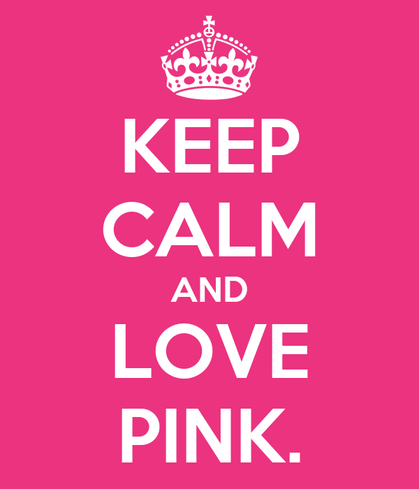 KEEP CALM AND LOVE PINK.