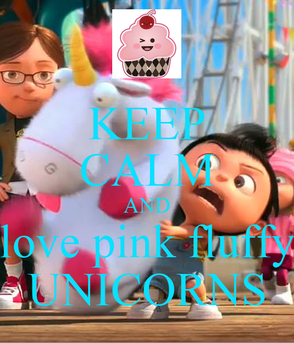 KEEP CALM AND love pink fluffy UNICORNS