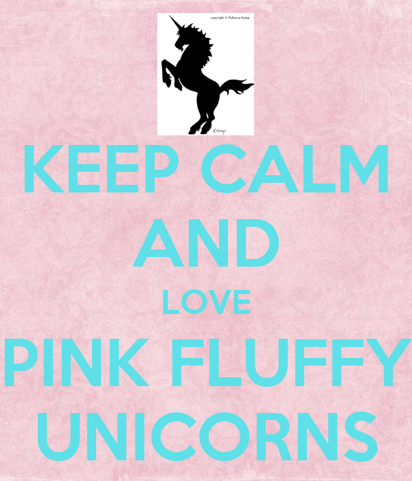 KEEP CALM AND LOVE PINK FLUFFY UNICORNS Poster | anns ...