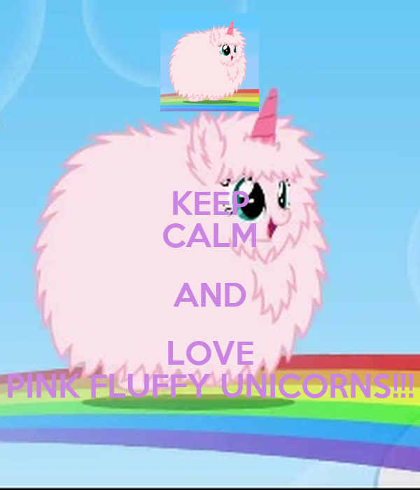 KEEP CALM AND LOVE PINK FLUFFY UNICORNS!!! Poster ...
