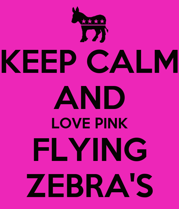KEEP CALM AND LOVE PINK FLYING ZEBRA'S