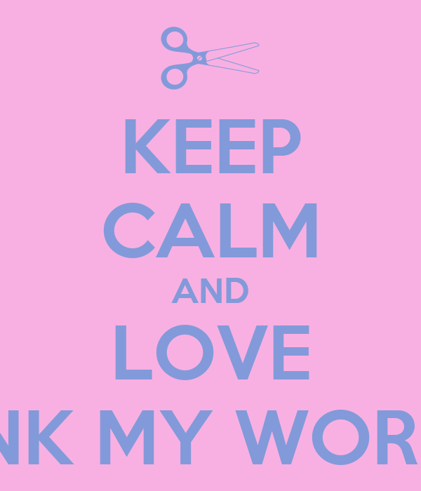 KEEP CALM AND LOVE PINK MY WORLD