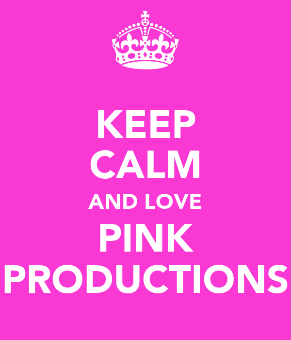 KEEP CALM AND LOVE PINK PRODUCTIONS