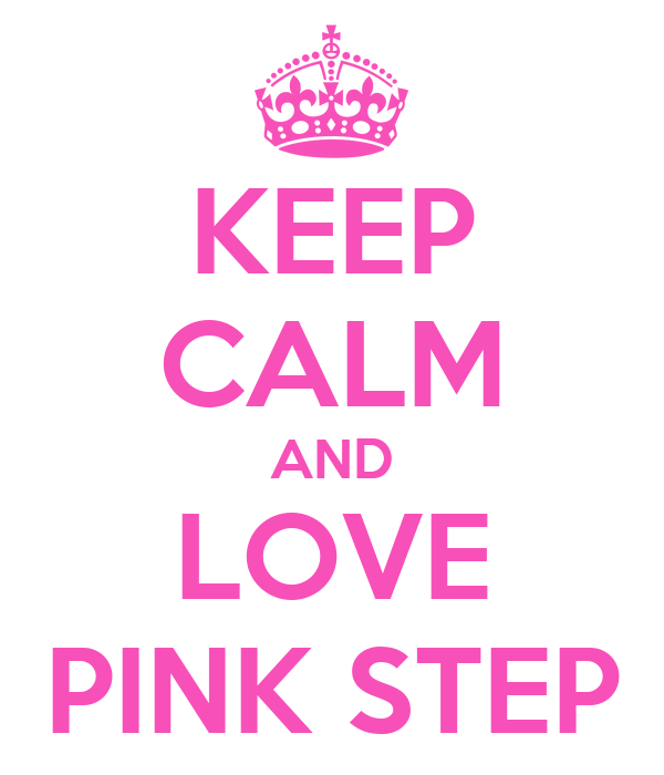 KEEP CALM AND LOVE PINK STEP