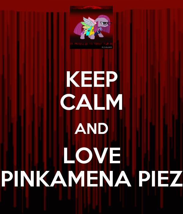 KEEP CALM AND LOVE PINKAMENA PIEZ