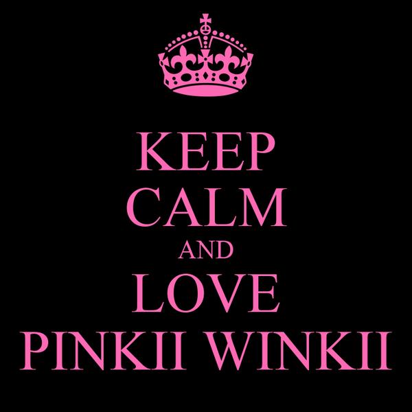 KEEP CALM AND LOVE PINKII WINKII