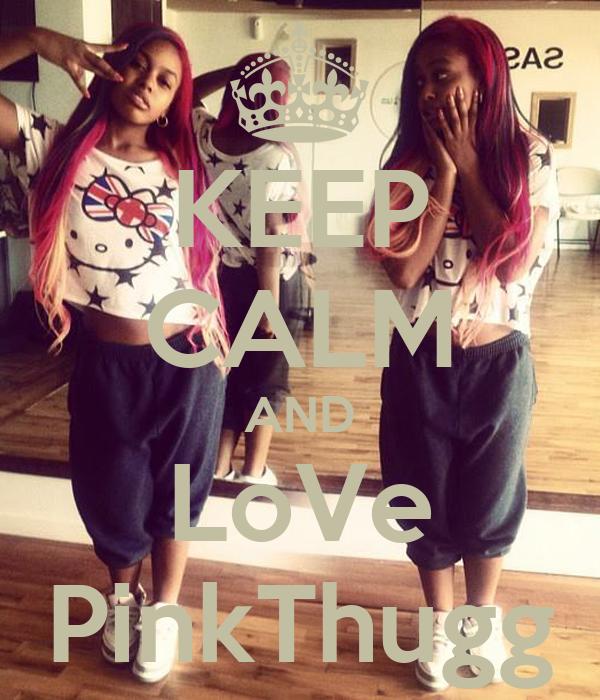 KEEP CALM AND LoVe PinkThugg