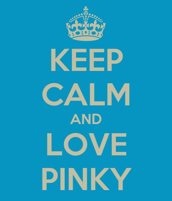 KEEP CALM AND LOVE PINKY