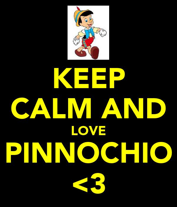 KEEP CALM AND LOVE PINNOCHIO <3