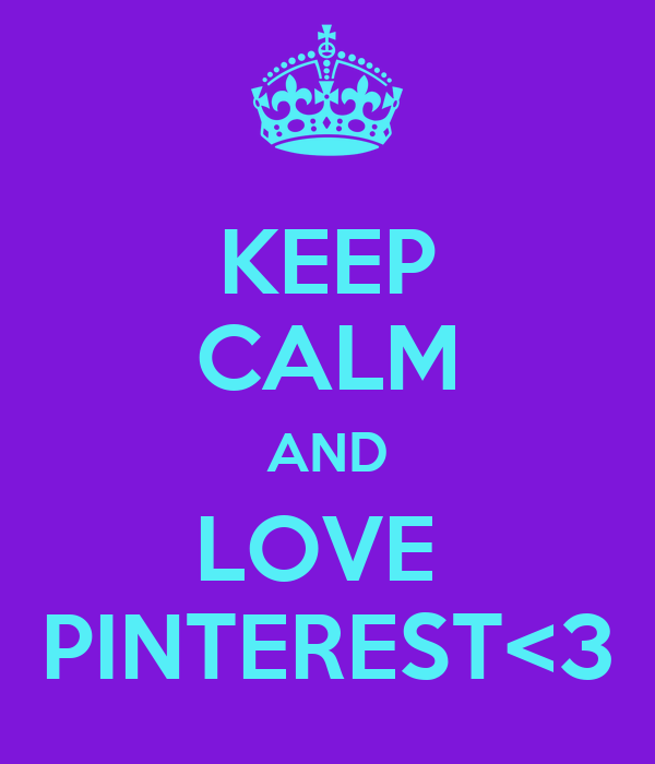 KEEP CALM AND LOVE  PINTEREST<3