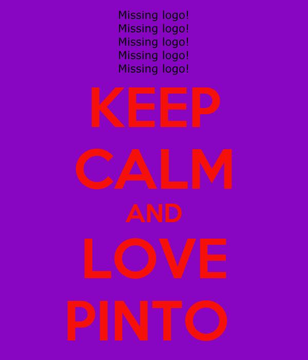 KEEP CALM AND LOVE PINTO