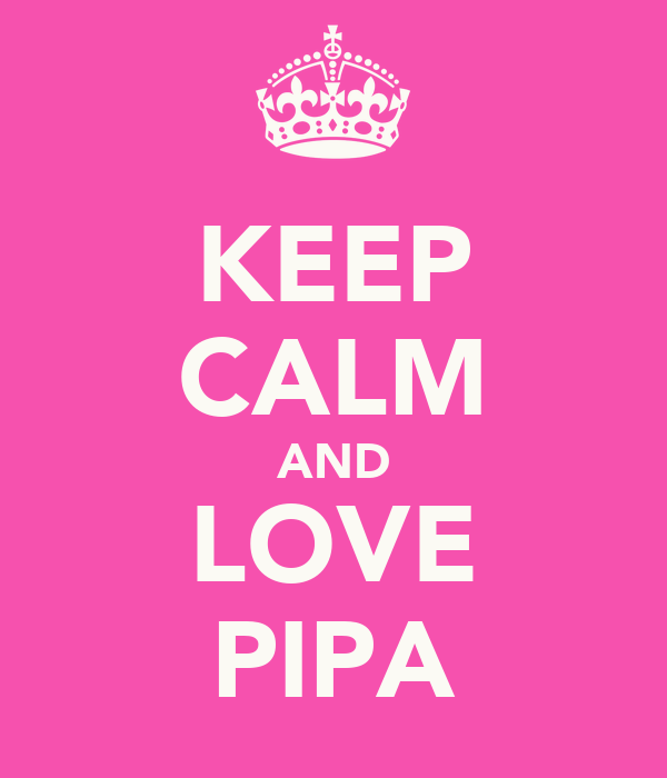 KEEP CALM AND LOVE PIPA