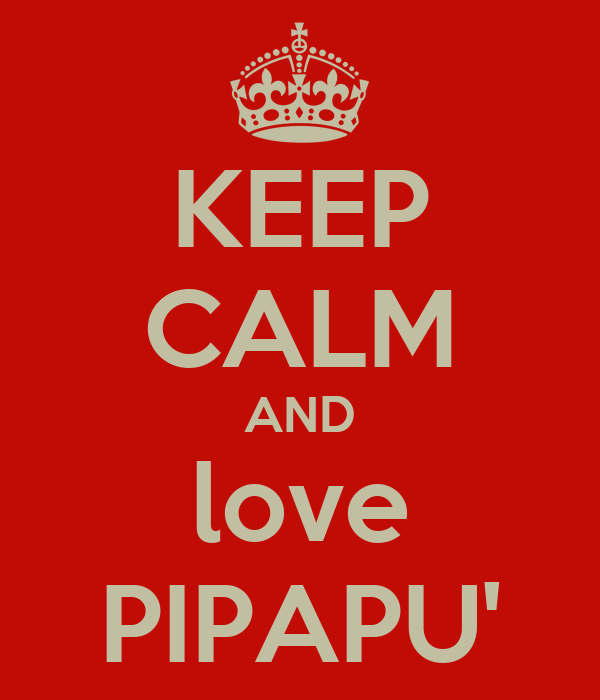 KEEP CALM AND love PIPAPU'