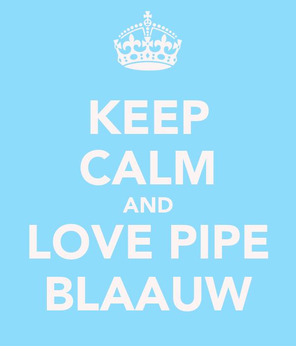 KEEP CALM AND LOVE PIPE BLAAUW