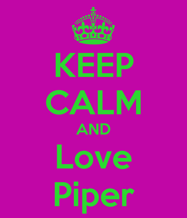 KEEP CALM AND Love Piper