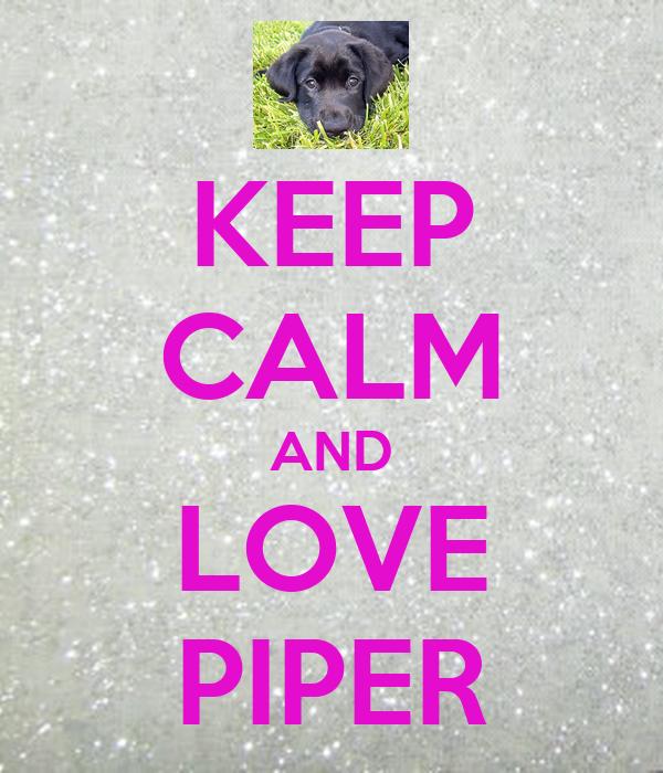KEEP CALM AND LOVE PIPER