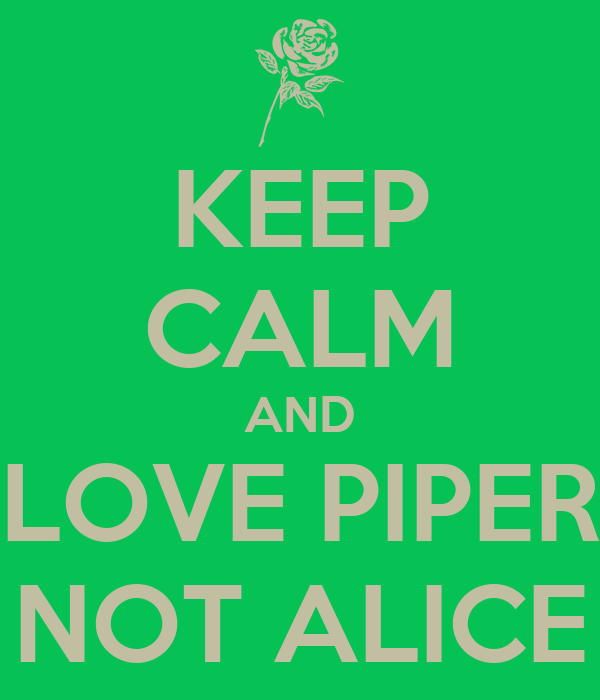 KEEP CALM AND LOVE PIPER NOT ALICE