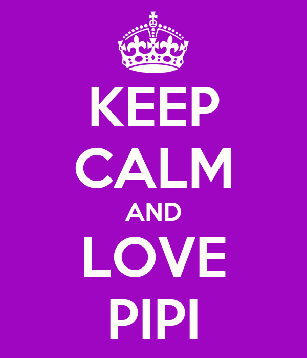 KEEP CALM AND LOVE PIPI