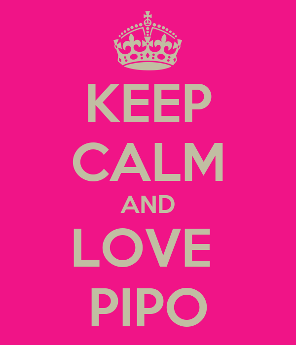 KEEP CALM AND LOVE  PIPO