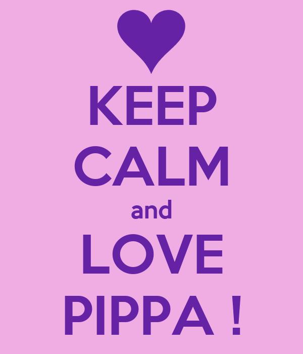 KEEP CALM and LOVE PIPPA !