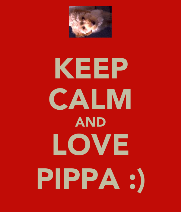KEEP CALM AND LOVE PIPPA :)