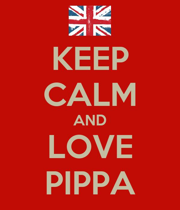 KEEP CALM AND LOVE PIPPA