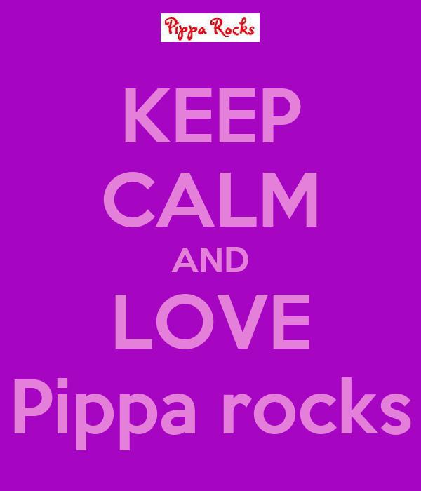 KEEP CALM AND LOVE Pippa rocks