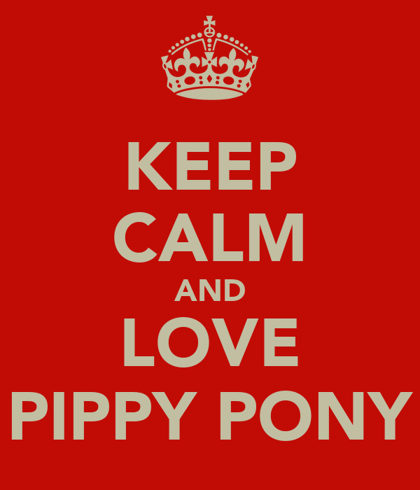 KEEP CALM AND LOVE PIPPY PONY