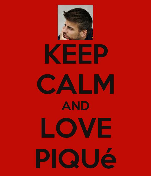 KEEP CALM AND LOVE PIQUé