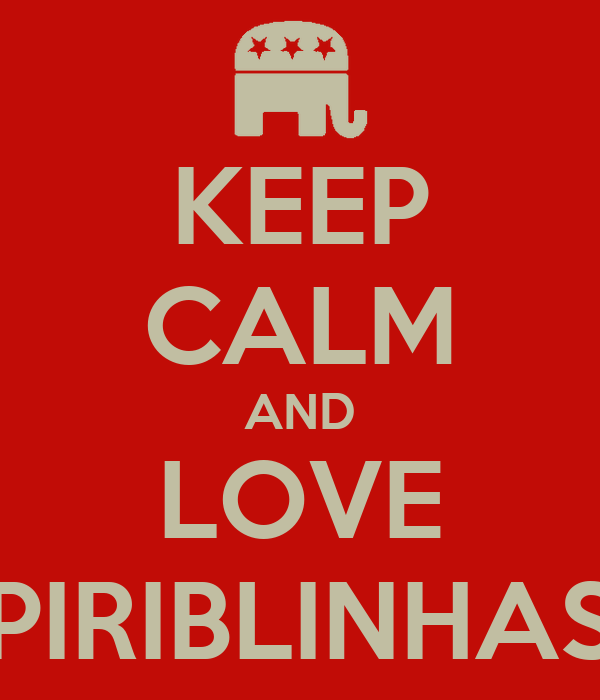 KEEP CALM AND LOVE PIRIBLINHAS