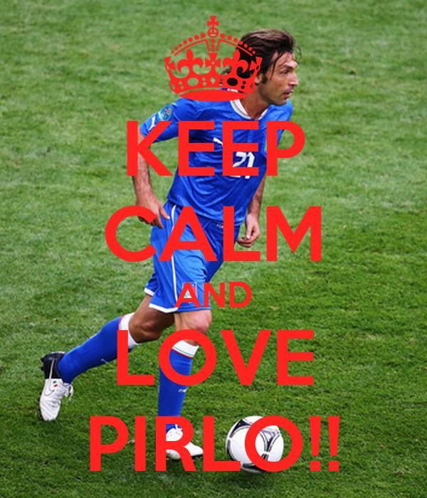 KEEP CALM AND LOVE PIRLO!!