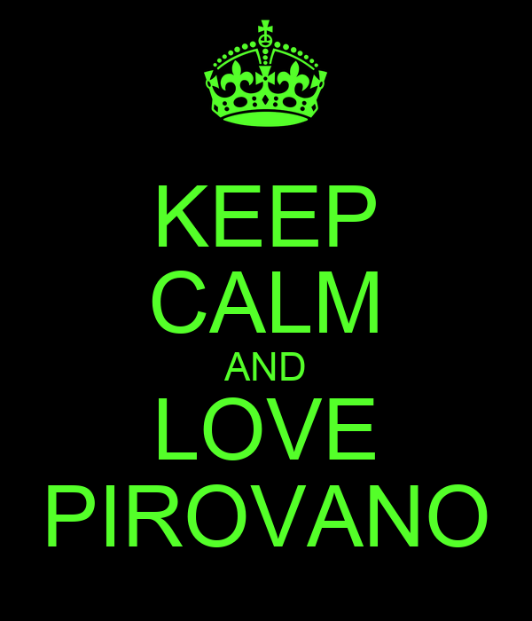 KEEP CALM AND LOVE PIROVANO