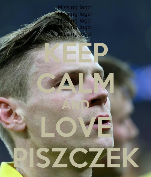 KEEP CALM AND LOVE PISZCZEK