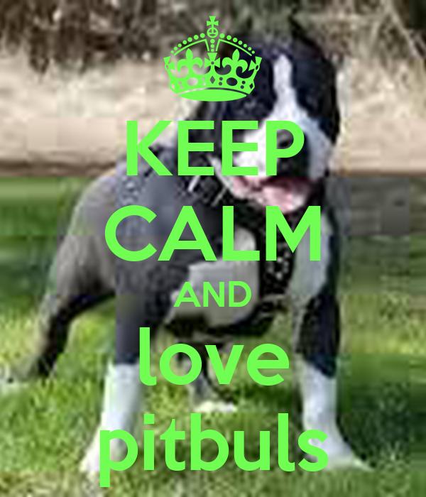 KEEP CALM AND love pitbuls