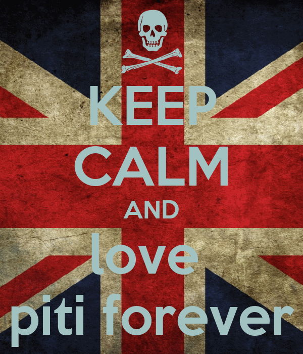 KEEP CALM AND love  piti forever