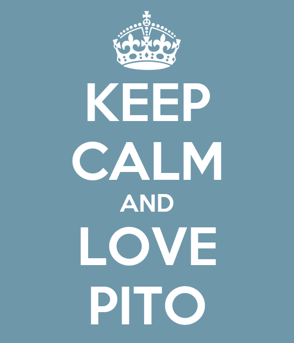 KEEP CALM AND LOVE PITO