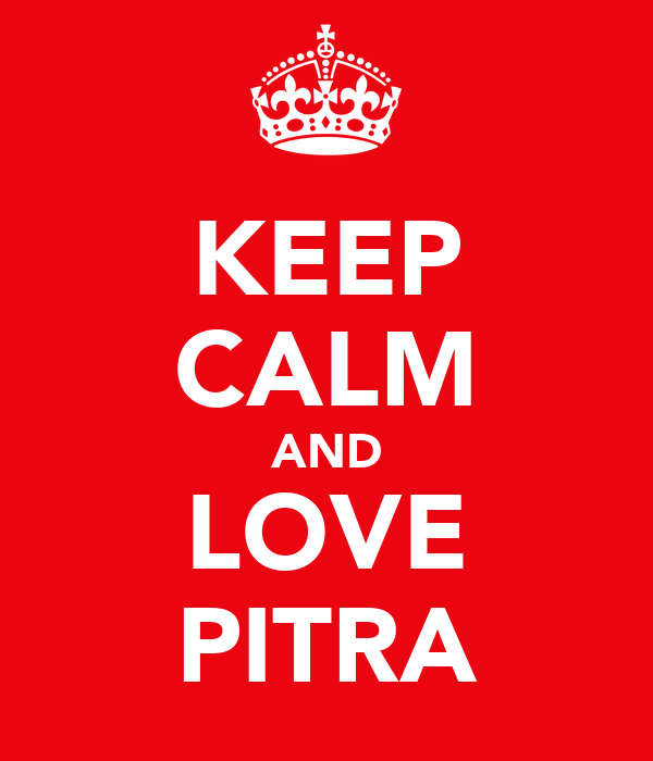 KEEP CALM AND LOVE PITRA