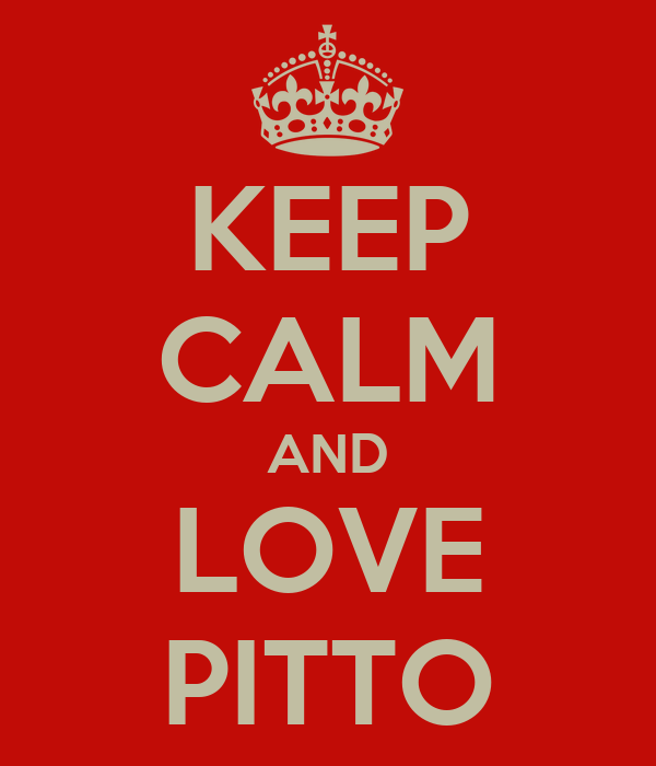 KEEP CALM AND LOVE PITTO