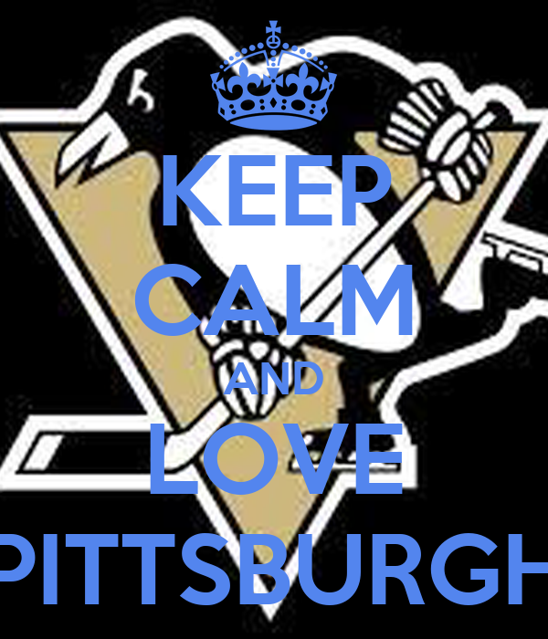 KEEP CALM AND LOVE PITTSBURGH